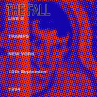 The Fall - Live From The New York Tramps 1984