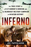Pappalardo, Joe - Inferno: The True Story of a B-17 Gunner's Heroism and the BloodiestMilitary Campaign in Aviation History: The True Story of a B