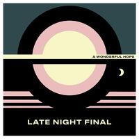 Late Night Final - Wonderful Hope [Indie Exclusive] (Yellow Vinyl) (Ylw) [Indie Exclusive]