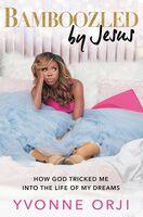 Yvonne Orji - Bamboozled By Jesus (Hcvr)