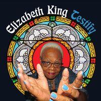 Elizabeth King - Testify / A Long Journey