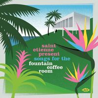 Saint Etienne - Saint Etienne Present Songs For The Fountain Coffee Room / Various