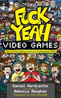 Hardcastle, Daniel - Fuck Yeah, Video Games: The Life and Extra Lives of a ProfessionalNerd