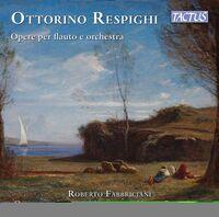 Respighi / Fabbriciani / Paszkowski - Opere Per Flauto E Orchestra