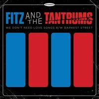 Fitz And The Tantrums - We Don't Need Love Songs b/w Darkest Street [Vinyl Single]