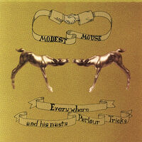 Modest Mouse - Everywhere & His Nasty Parlor