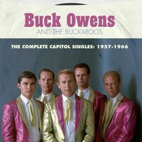 Buck Owens - The Complete Capitol Singles: 1957-1966 - Buck Owens And His Buckaroos