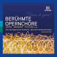 Chor Des Bayerischen Rundfunks - Beruhmte Opernchore