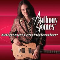 Anthony Gomes - Blues In Technicolor