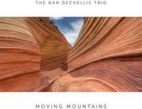 The Dan Dechellis Trio - Moving Mountains