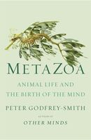 Godfrey-Smith, Peter - Metazoa: Animal Life and the Birth of the Mind