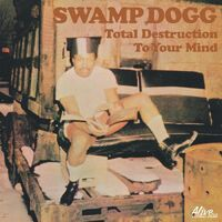 Swamp Dogg - Total Destruction To Your Mind