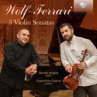 Wolf-Ferrari / Alogna / Catena - 3 Violin Sonatas