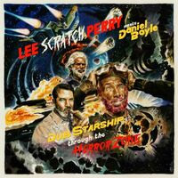 Lee Perry Scratch - Lee Scratch Perry meets Daniel Boyle to Drive Dub Starship Horror Zone
