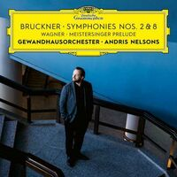 Brucker / Wagner / Nelsons / Gewandhausorchester - Symphonies Nos. 2 & 8 / Meistersinger Prelude