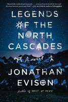 Evison, Jonathan - Legends of the North Cascades: A Novel