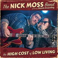 The Nick Moss Band - The High Cost of Low Living Featuring Dennis Gruenling