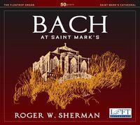 Roger W. Sherman - Bach at Saint Mark's