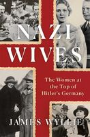Wyllie, James - Nazi Wives: The Women at the Top of Hitler's Germany