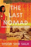 Salh, Shugri Said - The Last Nomad: Coming of Age in the Somali Desert