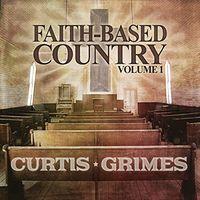 Curtis Grimes - Faith-Based Country Vol. 1