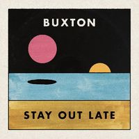 Buxton - Stay Out Late