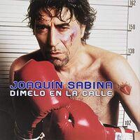 Joaquin Sabina - Dimelo En La Calle (Arg)