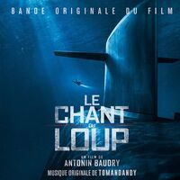 Tomandandy - Le Chant Du Loup (The Wolf's Call) (Original Soundtrack)