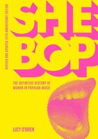 O'Brien, Lucy - She Bop: The Definitive History of Women in Popular Music, Revised andUpdated 25th Anniversary Edition