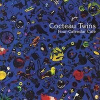 Cocteau Twins - Four Calendar Cafe