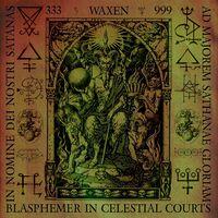 Waxen - Blasphemer In Celestial Courts