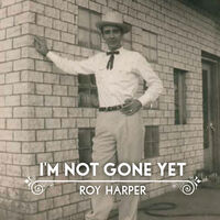 Roy Harper - I'm Not Gone Yet
