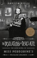 Riggs, Ransom - The Desolations of Devil's Acre: A Novel of Miss Peregrine's Peculiar Children