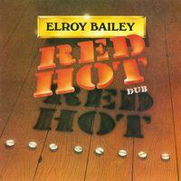Elroy Bailey - Red Hot Dub [180 Gram]
