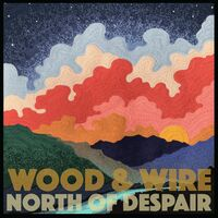 Wood & Wire - North Of Despair