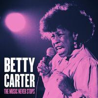 Betty Carter - Music Never Stops