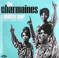 Charmaines - I Idolize You: Fraternity Recordings 1960-1964