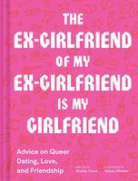 Maddy Court  / Wroten,Kelsey - Ex-Girlfriend of My Ex-Girlfriend: Advice on Queer Dating, Love, andFriendship