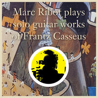 Marc Ribot - Marc Ribot Plays Solo Guitar Works Of Frantz