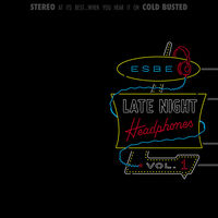 Esbe - Late Night Headphones Vol. 1