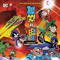 Jason Lazarus Ita - Teen Titans Go Vs Teen Titans (Original Soundtrack)