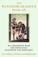 Howard, Alathea Fitzalan - The Windsor Diaries: My Childhood with the Princesses Elizabeth andMargaret