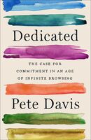 Davis, Pete - Dedicated: The Case for Commitment in an Age of Infinite Browsing