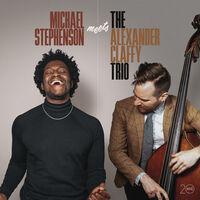 Michael Stephenson  / Claffy,Alexander - Michael Stephenson Meets The Alexander Claffy Trio