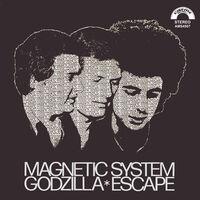 Magnetic System - Godzilla/Escape [7in Single]