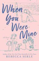 Serle, Rebecca - When You Were Mine: A Novel