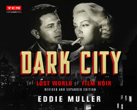 Muller, Eddie - Dark City: The Lost World of Film Noir, Revised and Expanded Edition (Turner Classic Movies, TCM)