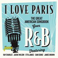 I Love Paris: Great American Songbook Goes R&B - I Love Paris: Great American Songbook Goes R&B