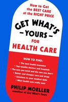 Moeller, Philip - Get What's Yours for Health Care: How to Get the Best Care at theRight Price