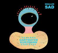 Christof Kurzmann / Gartmayer,Susanna - Smaller Sad